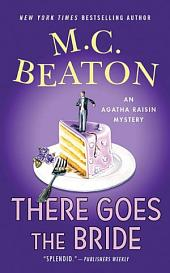 There Goes the Bride: An Agatha Raisin Mystery