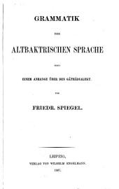 Grammatik der altbaktrischen Sprache: nebst einem Anhange über den Gâthâdialekt