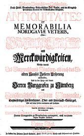 Antiquitates et memorabilia Nordgaviae Veteris: oder nordgauische Elterthümer und Merkwürdigkeiten, Band 3