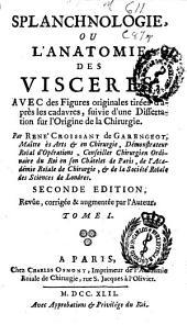 Splanchnologie, ou L'anatomie des visceres: avec des figures originales tirées d'après les cadavres, suivie d'une Dissertation sur l'origine de la chirurgie