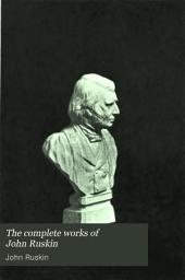 The Complete Works of John Ruskin: Volume 27