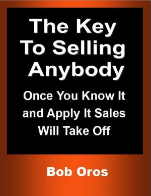 The Key to Selling Anybody  Once You Know It and Apply It Sales Will Take Off