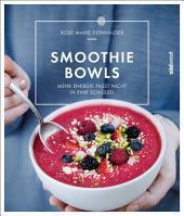 Smoothie-Bowls: Mehr Energie passt nicht in eine Schüssel