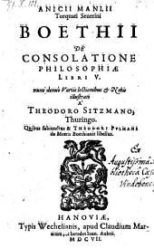 De consolatione philosophiae libri V ... nunc denuo illustrati a Theodori Sitzmano ... subjunctus est Theodori Pulmani de metris Boethianis libellus