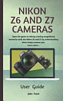 Nikon Z6 and Z7 Camera User Guide  Open the Gates to Taking Creating Magnificent Memories with the Nikon Z6 and Z7 by Understanding These Simple Camer PDF