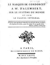 Le Marquis de Condorcet à M. d'Alembert, sur le système du monde et sur le calcul intégral....
