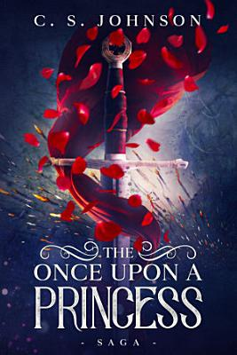 The Once Upon a Princess Saga  A Historical Fantasy Fairy Tale Retelling of Sleeping Beauty PDF