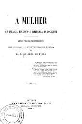 """A mulher: sua infancia, educação e influencia na sociedade : artigos publicados em outubro de 1879 no jornal """"A provincia do Pará"""""""
