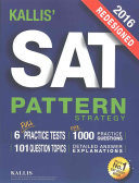 Kallis' Redesigned SAT Pattern Strategy 2016 + 6 Full Length Practice Tests (College SAT Prep 2016 + Study Guide Book for the New SAT)