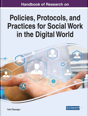 Handbook of Research on Policies  Protocols  and Practices for Social Work in the Digital World PDF