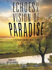Echoes of a Vision of Paradise, a Synopsis: If You Cannot Remember, You Will Return