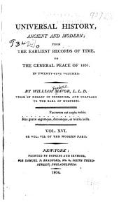 Universal history, ancient and modern: from the earliest records of time, to the general peace of 1801, Volume 16