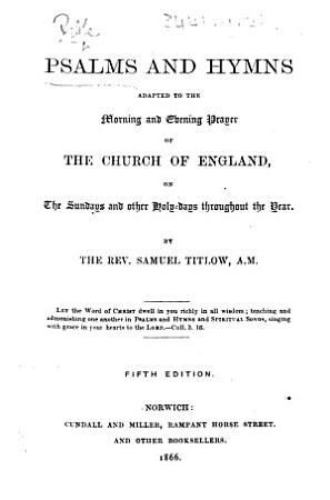 Psalms and Hymns adapted to the Morning and Evening Prayer of the Church of England     By the Rev  Samuel Titlow     Fifth edition PDF