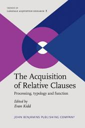 The Acquisition of Relative Clauses: Processing, typology and function