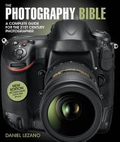 The Photography Bible: A Complete Guide for the 21st Century Photographer, Edition 3
