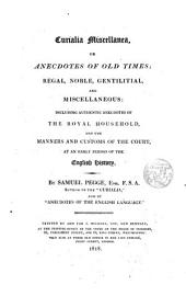 Curialia Miscellanea or anecdotes of old times; regal,nobles,gentilitial and miscellaneous