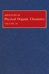 Advances in Physical Organic Chemistry: Volume 26