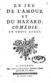Le jeu de l'amour et du hazard: comédie en trois acte