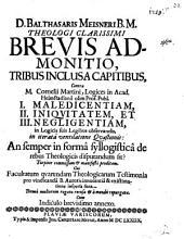 Brevis admonitio, tribus inclusa capitibus, contra C. Martini I. maledicentiam, II. iniquitatem et III. negligentiam in Logicis suis Legibus observ. ... commissam