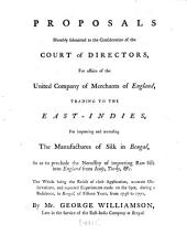 Proposals Humbly Submitted to the Consideration of the Court of Directors for Affairs of the United Company of Merchants of England Trading to the East-Indies, for Improving and Increasing the Manufactures of Silk in Bengal ...