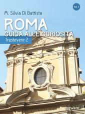 Roma: guida alle curiosità. Trastevere 2