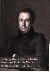 Wolfgang Menzel's Geschichte der Deutschen bis auf die neuesten Tage
