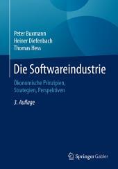 Die Softwareindustrie: Ökonomische Prinzipien, Strategien, Perspektiven, Ausgabe 3