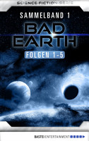 Bad Earth Sammelband 1   Science Fiction Serie PDF