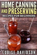Home Canning and Preserving Recipes for Beginners    Black and White Edition    PDF