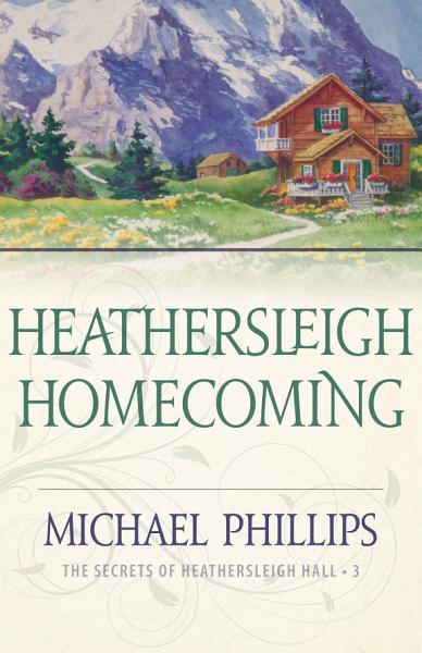 Download Heathersleigh Homecoming  The Secrets of Heathersleigh Hall Book  3  Book