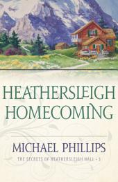 Heathersleigh Homecoming (The Secrets of Heathersleigh Hall Book #3)