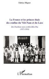 La France et les princes thaïs des confins du Viêt-Nam et du Laos: Des pavillons noirs à Diên Biên Phu (1873-1954)