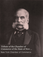 Tribute of the Chamber of Commerce of the State of New York to the memory of Morris K. Jesup: President of the Chamber 1899 to 1907