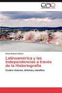 Latinoam  Rica Y Las Independencias A Trav  S De La Historiograf