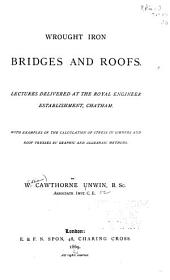 Wrought Iron Bridges and Roofs: Lectures Delivered at the Royal Engineer Establishment, Chatham