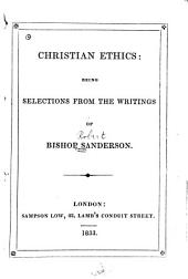 Christian Ethics: Being Selections from the Writings of Bishop Sanderson