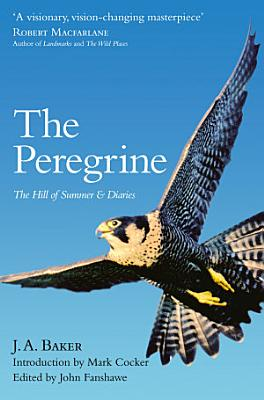 The Peregrine  The Hill of Summer   Diaries  The Complete Works of J  A  Baker