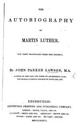 The Autobiography of Martin Luther. Now First Translated from the Original. By J. P. L.