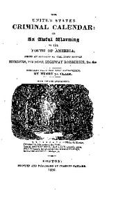 The United States Criminal Calendar: Or, An Awful Warning to the Youth of America; Being an Account of the Most Horrid Murders, Piracies, Highway Robberies, &c. &c, Comp. from the Best Authorities