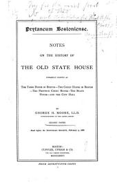 Prytaneum Bostoniense: Notes on the History of the Old State House, Formerly Known as the Town House in Boston--the Court House in Boston--the Province Court House--the State House--and the City Hall, Volume 2
