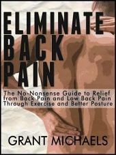 Eliminate Back Pain: The No-Nonsense Illustrated Guide to Relief from Back Pain and Low Back Pain Through Exercise and Better Posture