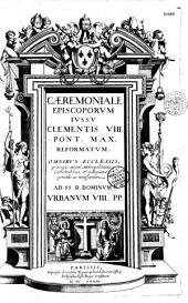 Caeremoniale episcoporum jussu Clementis VIII pont. max. novissime reformatum, omnibus ecclesiis autem metropolitanis, cathedralibus et collegiatis, perutile ac necessarium