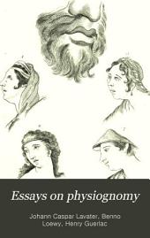 Essays on Physiognomy: Designed to Promote the Knowledge and the Love of Mankind