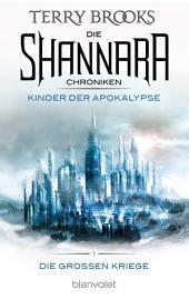 Die Shannara-Chroniken: Die Großen Kriege 1 - Kinder der Apokalypse: Roman
