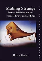 Making Strange: Beauty, Sublimity, and the (post)modern 'third Aesthetic'