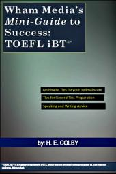 Wham Media's Mini-Guide to Success: TOEFL iBT®