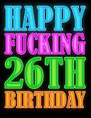 Happy Fucking 26th Birthday