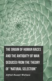 "The Origin of Human Races and the Antiquity of Man Deduced From the Theory of ""Natural Selection"""