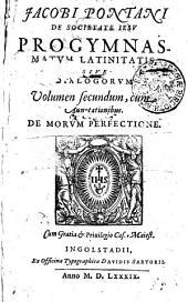 JACOBI PONTANI DE SOCIETATE IESV PROGYMNASMATVM LATINITATIS, SIVE DIALOGORVM.: DE MORVM PERFECTIONE. Volumen secundum, cum Annotationibus