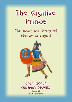 Fugitive Prince - Prince Regent of Tezcuco, Mexico - Baba Indaba Children's Stories